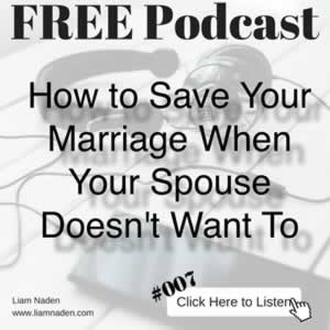 Podcast 007 – How to Save Your Marriage When Your Spouse Doesn't Want To. Even if your husband or wife wants to end your marriage it is still possible for you to save it.