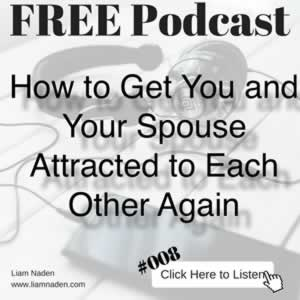 Podcast 008 – How to Get You and Your Spouse Attracted to Each Other Again. You can get your spouse to be attracted to you again! You just need to do the right things.