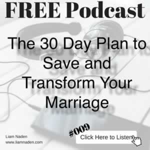 Podcast 009 – The 30 Day Plan to Save and Transform Your Marriage. Take 30 days and a step-by-step plan and you can create the marriage you really want.