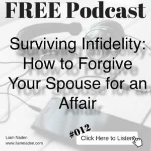 Podcast 012 – Surviving Infidelity: How to Forgive Your Spouse for an Affair. Discover how you really can resolve your feelings of pain and offer your spouse true forgiveness for an affair.