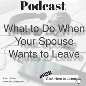 Podcast 028 – What to Do When Your Spouse Wants to Leave