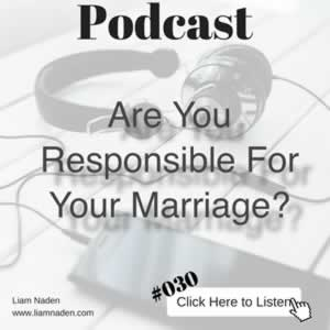 Podcast 030 – Are You Responsible For Your Marriage?