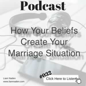 Podcast 032 – How Your Beliefs Create Your Marriage Situation