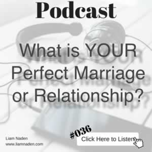 Podcast 036 - What is YOUR Perfect Marriage or Relationship?