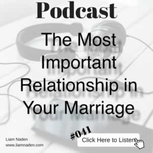 Podcast 041 - The Most Important Relationship in Your Marriage