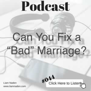 "Podcast 044 - Can You Fix a ""Bad"" Marriage?"