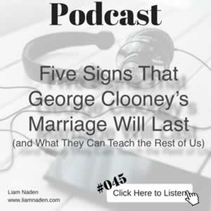 Podcast 045 - Five Signs That George Clooney's Marriage Will Last (and What They Can Teach the Rest of Us)